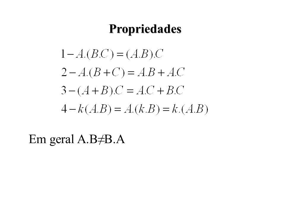 Propriedades Em geral A.B≠B.A