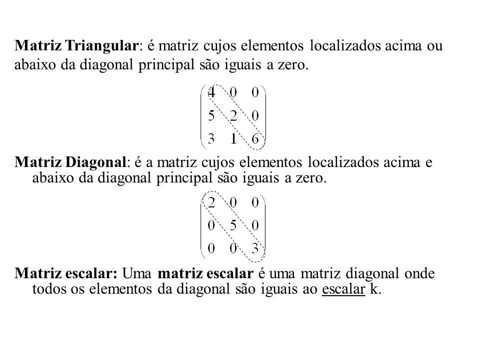 Matriz Triangular: é matriz cujos elementos localizados acima ou abaixo da diagonal principal são iguais a zero.