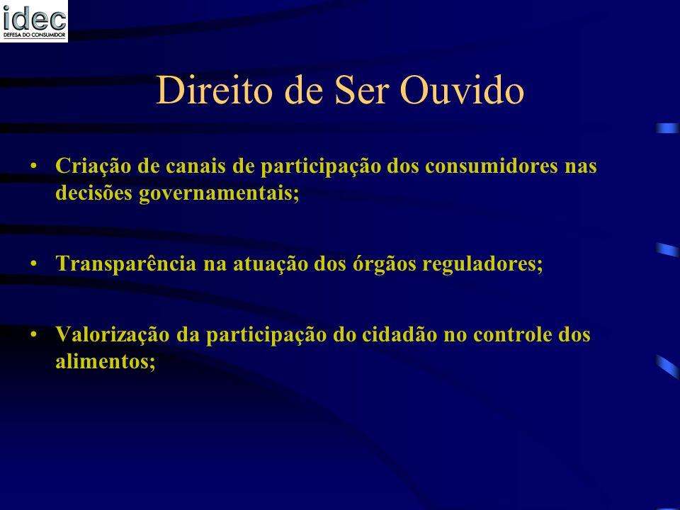 Direito de Ser Ouvido Criação de canais de participação dos consumidores nas decisões governamentais;