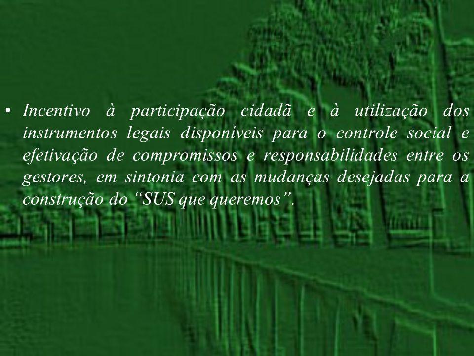 Incentivo à participação cidadã e à utilização dos instrumentos legais disponíveis para o controle social e efetivação de compromissos e responsabilidades entre os gestores, em sintonia com as mudanças desejadas para a construção do SUS que queremos .