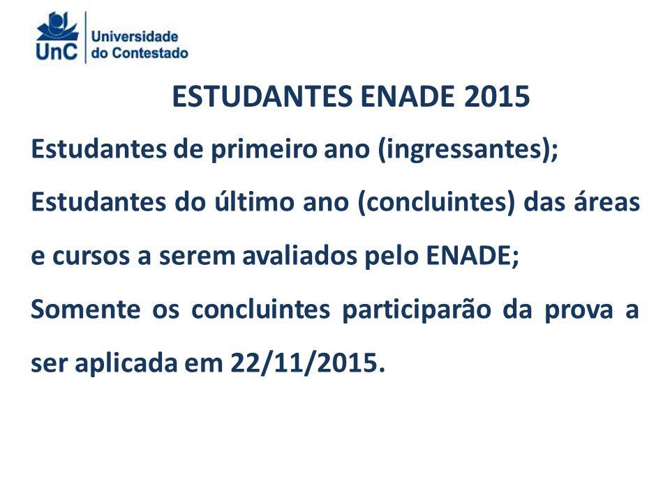 ESTUDANTES ENADE 2015 Estudantes de primeiro ano (ingressantes);