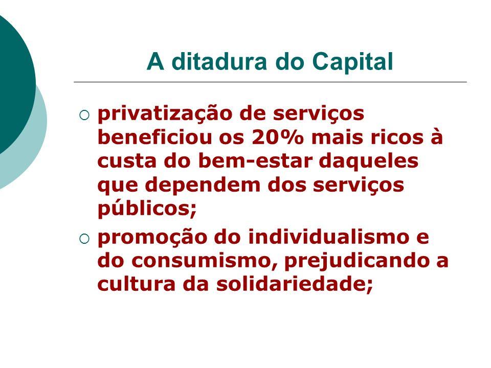 A ditadura do Capital privatização de serviços beneficiou os 20% mais ricos à custa do bem-estar daqueles que dependem dos serviços públicos;