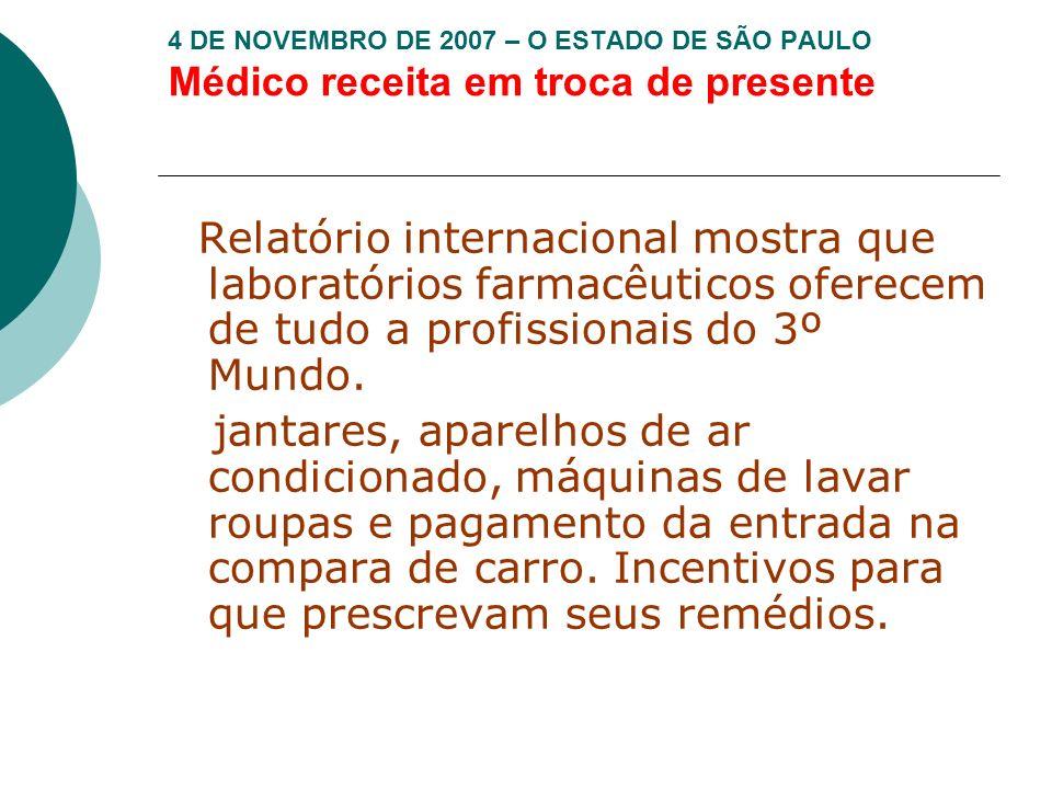 4 DE NOVEMBRO DE 2007 – O ESTADO DE SÃO PAULO Médico receita em troca de presente