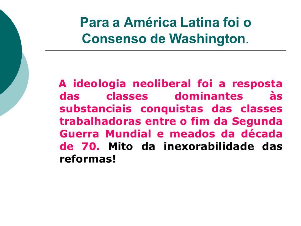 Para a América Latina foi o Consenso de Washington.