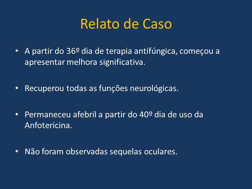 Relato de Caso A partir do 36º dia de terapia antifúngica, começou a apresentar melhora significativa.