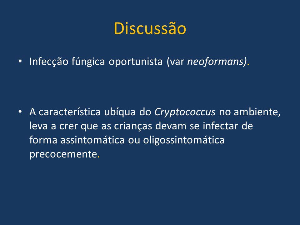 Discussão Infecção fúngica oportunista (var neoformans).