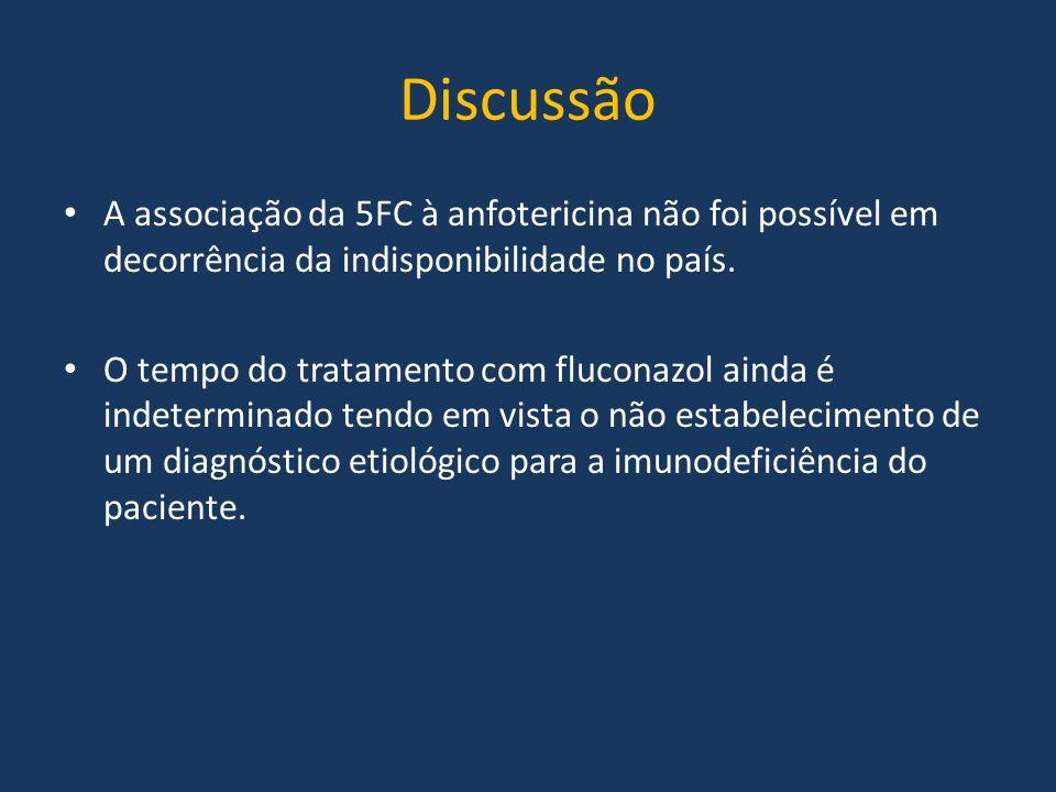 Discussão A associação da 5FC à anfotericina não foi possível em decorrência da indisponibilidade no país.