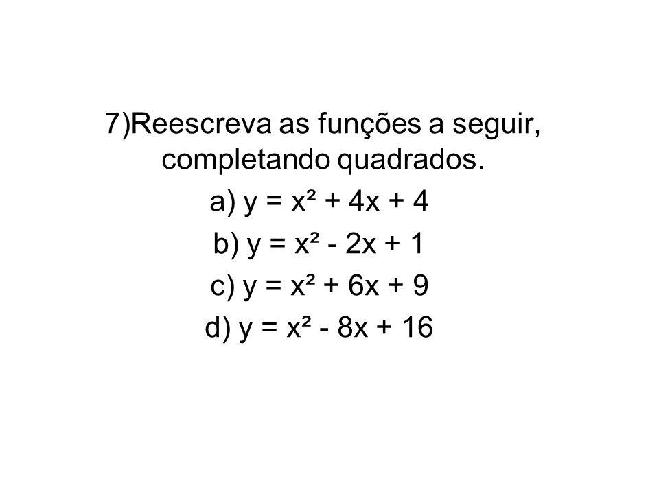 7)Reescreva as funções a seguir, completando quadrados.