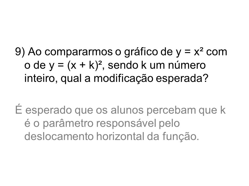 9) Ao compararmos o gráfico de y = x² com o de y = (x + k)², sendo k um número inteiro, qual a modificação esperada