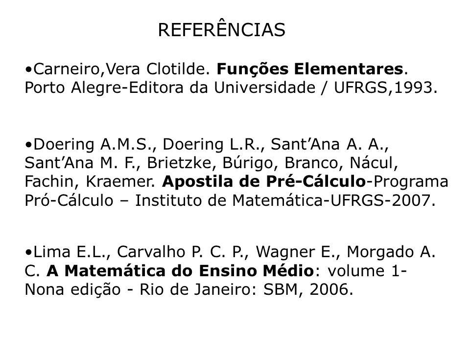 REFERÊNCIAS Carneiro,Vera Clotilde. Funções Elementares. Porto Alegre-Editora da Universidade / UFRGS,1993.