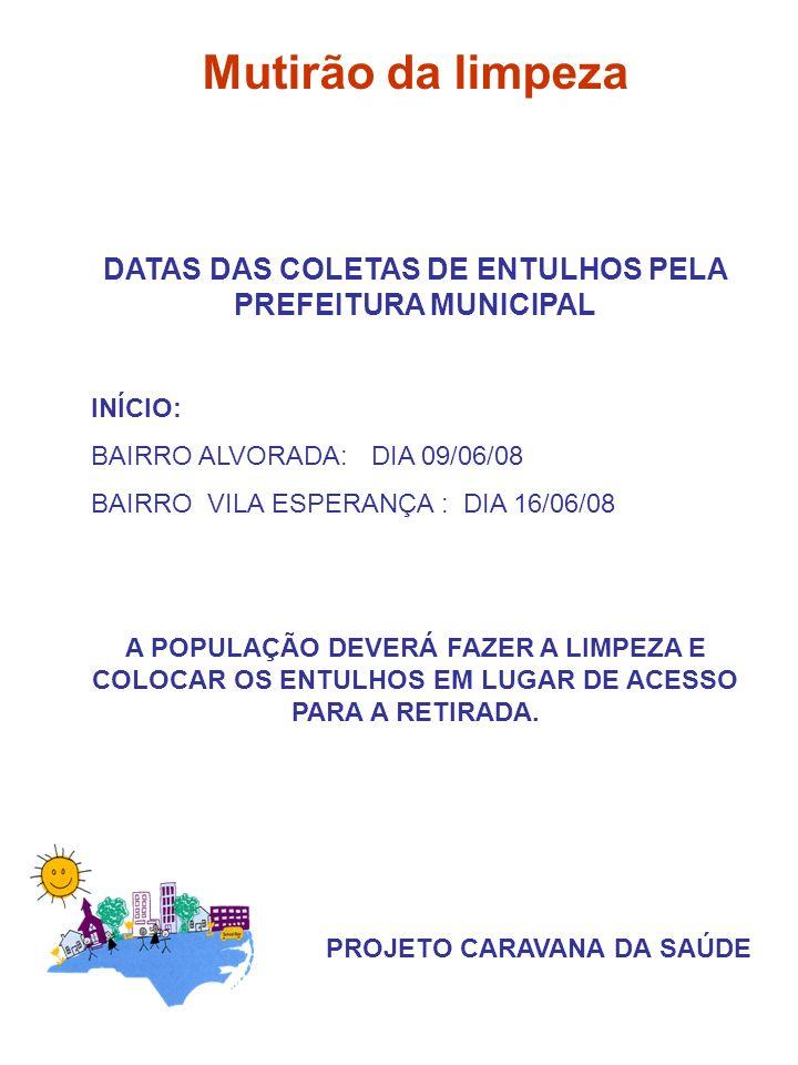 DATAS DAS COLETAS DE ENTULHOS PELA PREFEITURA MUNICIPAL