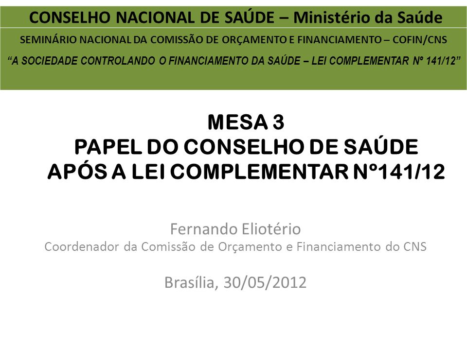 MESA 3 PAPEL DO CONSELHO DE SAÚDE APÓS A LEI COMPLEMENTAR Nº141/12