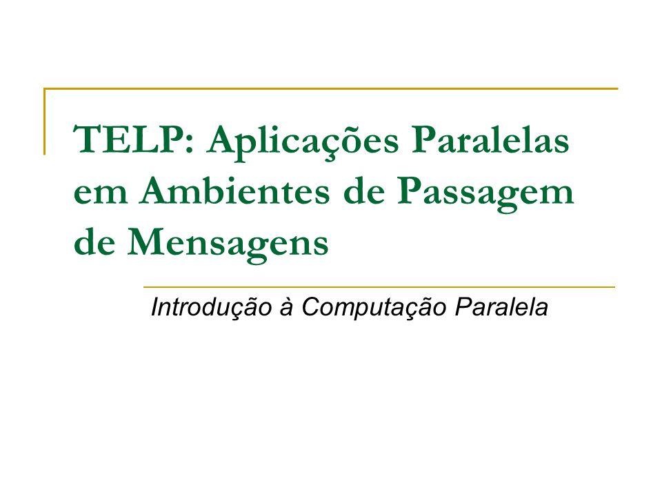 TELP: Aplicações Paralelas em Ambientes de Passagem de Mensagens
