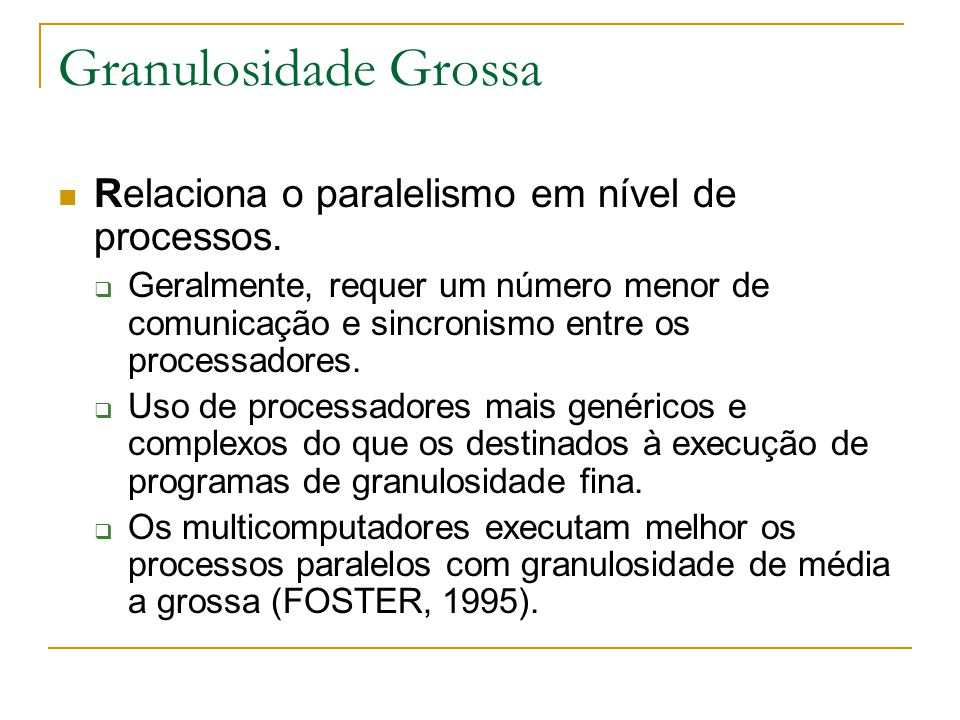 Granulosidade Grossa Relaciona o paralelismo em nível de processos.