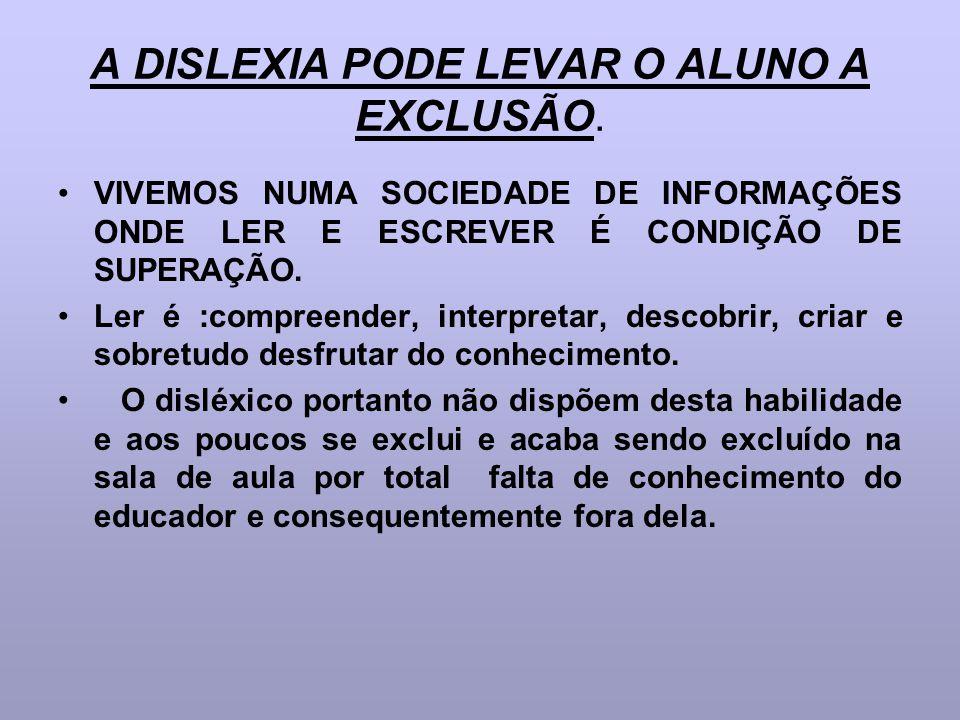 A DISLEXIA PODE LEVAR O ALUNO A EXCLUSÃO.