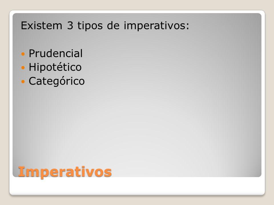 Imperativos Existem 3 tipos de imperativos: Prudencial Hipotético