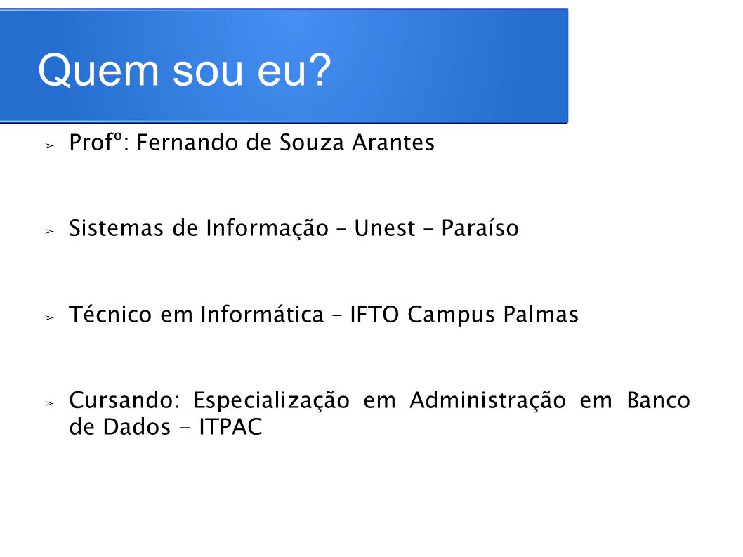Quem sou eu Profº: Fernando de Souza Arantes