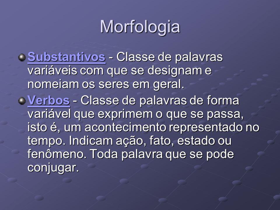Morfologia Substantivos - Classe de palavras variáveis com que se designam e nomeiam os seres em geral.