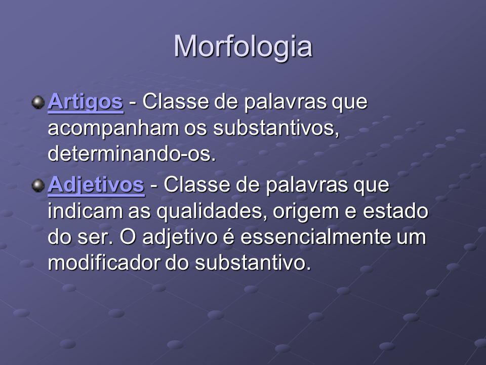 Morfologia Artigos - Classe de palavras que acompanham os substantivos, determinando-os.