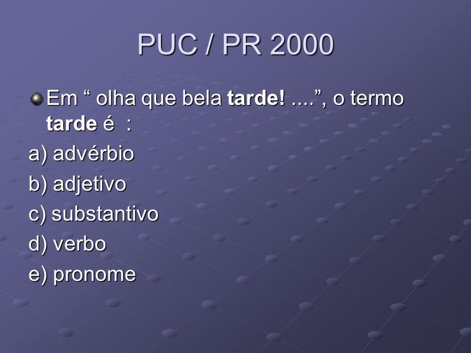 PUC / PR 2000 Em olha que bela tarde! .... , o termo tarde é :