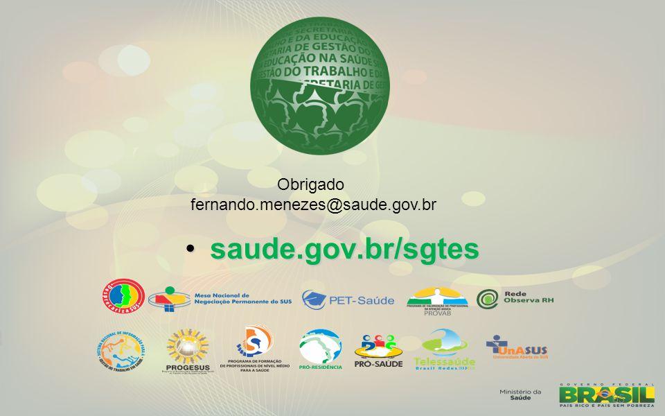 saude.gov.br/sgtes Obrigado fernando.menezes@saude.gov.br