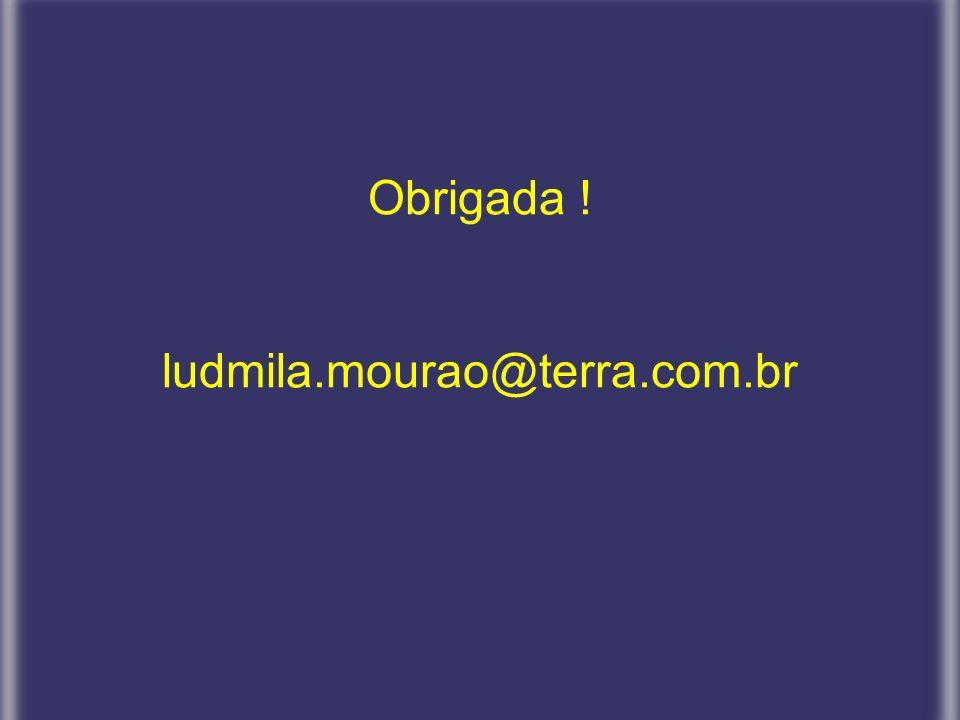 Obrigada ! ludmila.mourao@terra.com.br