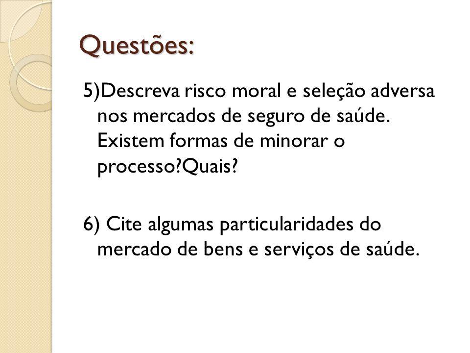 Questões: 5)Descreva risco moral e seleção adversa nos mercados de seguro de saúde. Existem formas de minorar o processo Quais