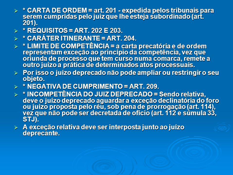 * CARTA DE ORDEM = art. 201 - expedida pelos tribunais para serem cumpridas pelo juiz que lhe esteja subordinado (art. 201).
