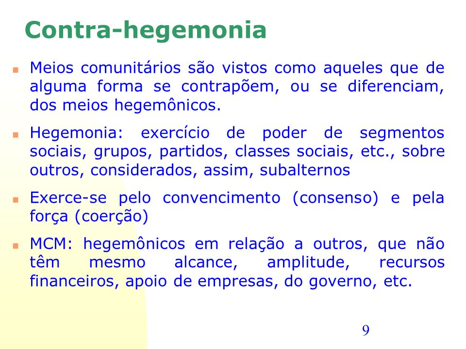 Contra-hegemonia Meios comunitários são vistos como aqueles que de alguma forma se contrapõem, ou se diferenciam, dos meios hegemônicos.