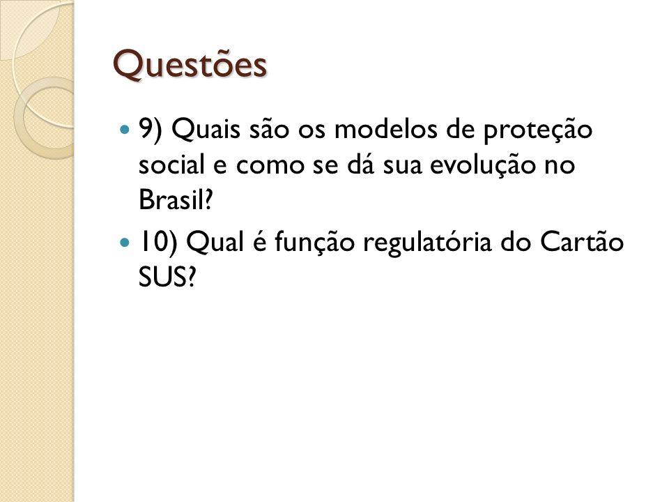 Questões 9) Quais são os modelos de proteção social e como se dá sua evolução no Brasil.