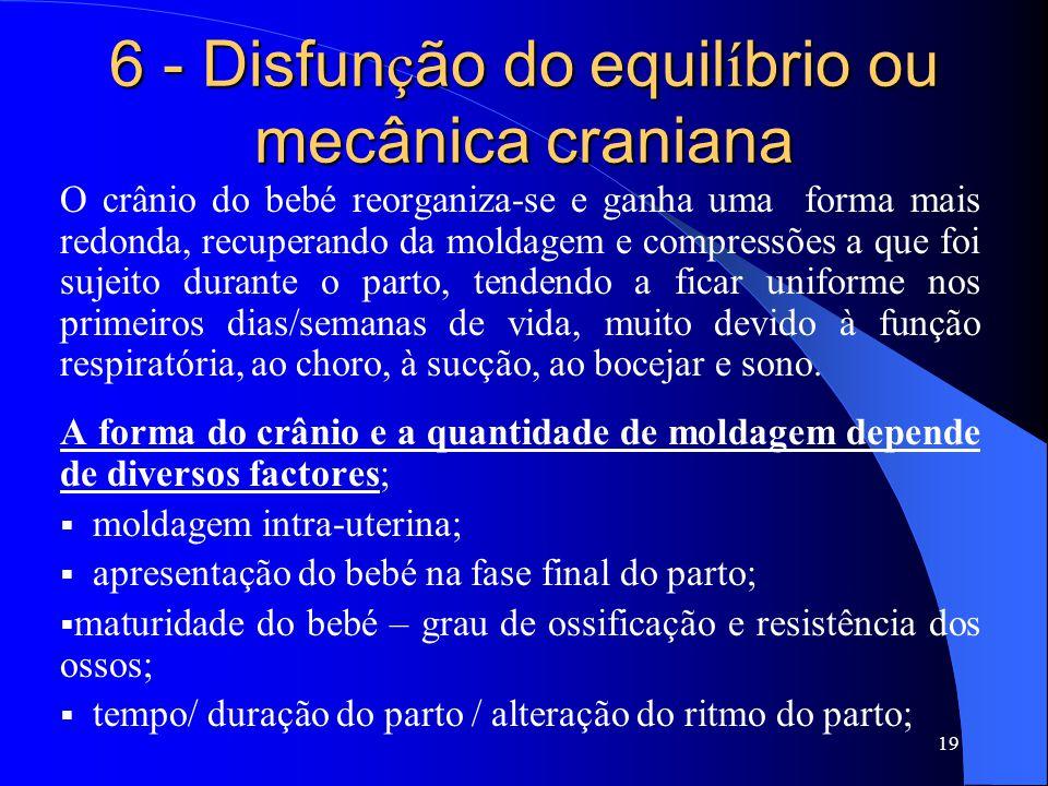 6 - Disfunção do equilíbrio ou mecânica craniana