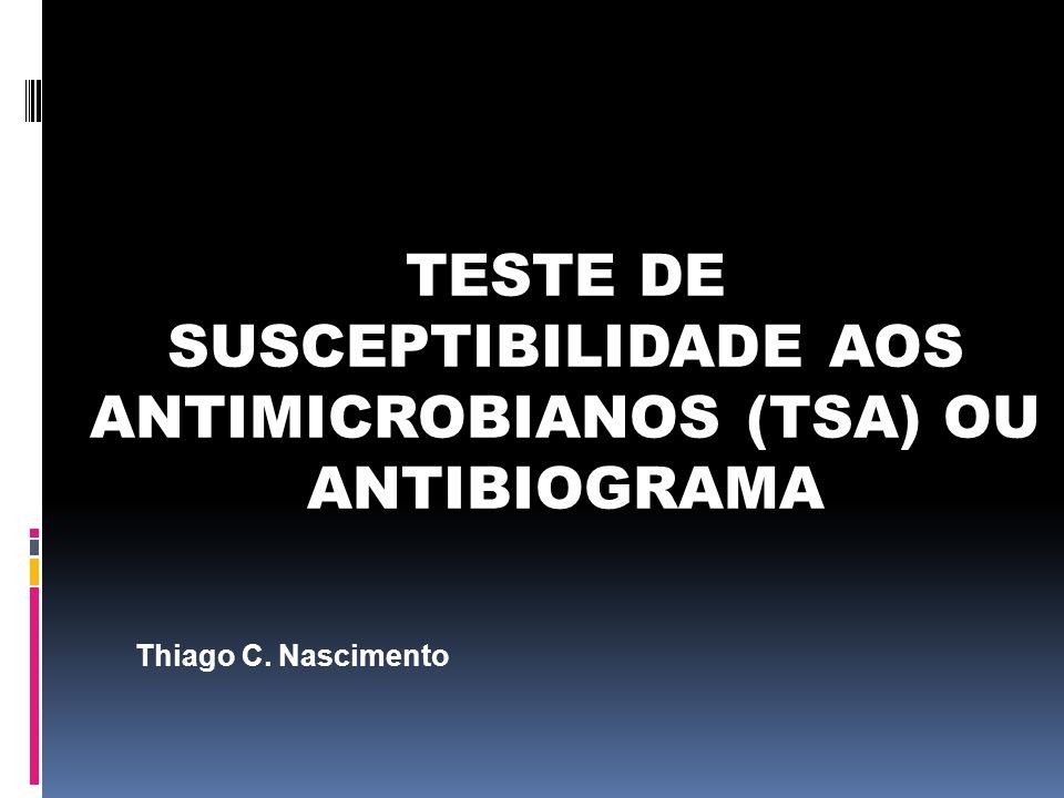 TESTE DE SUSCEPTIBILIDADE AOS ANTIMICROBIANOS (TSA) OU ANTIBIOGRAMA