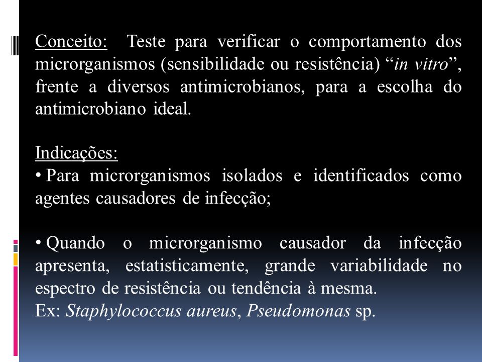 Conceito: Teste para verificar o comportamento dos microrganismos (sensibilidade ou resistência) in vitro , frente a diversos antimicrobianos, para a escolha do antimicrobiano ideal.