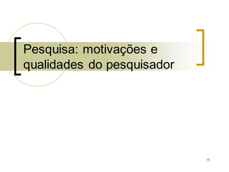 Pesquisa: motivações e qualidades do pesquisador