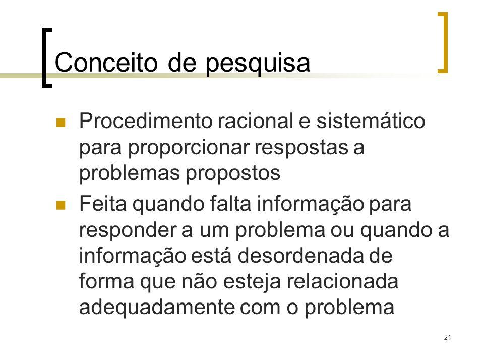 Conceito de pesquisaProcedimento racional e sistemático para proporcionar respostas a problemas propostos.