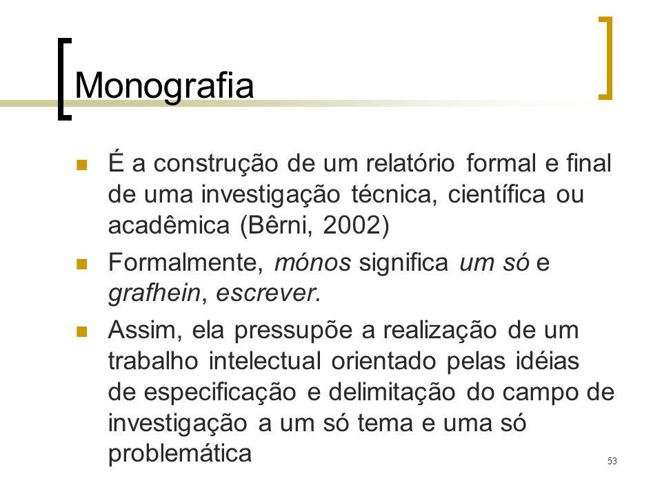 MonografiaÉ a construção de um relatório formal e final de uma investigação técnica, científica ou acadêmica (Bêrni, 2002)