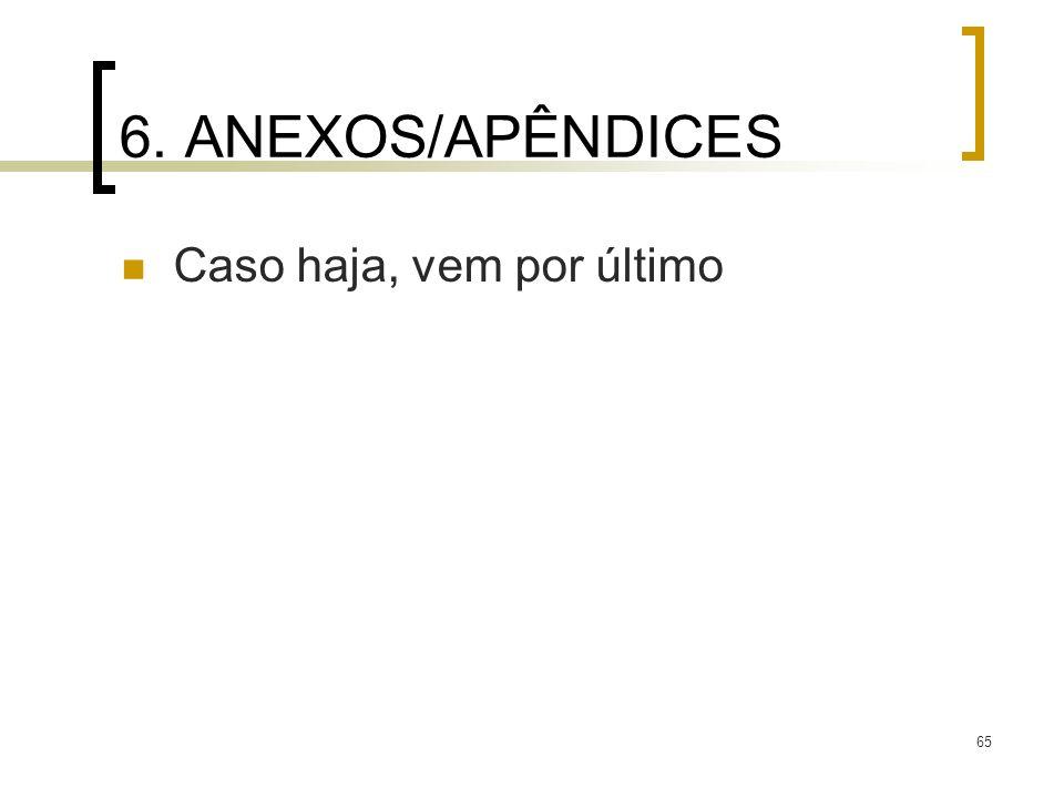 6. ANEXOS/APÊNDICES Caso haja, vem por último