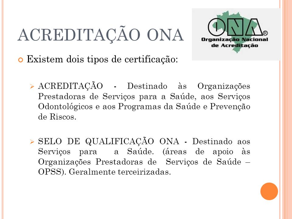 ACREDITAÇÃO ONA Existem dois tipos de certificação: