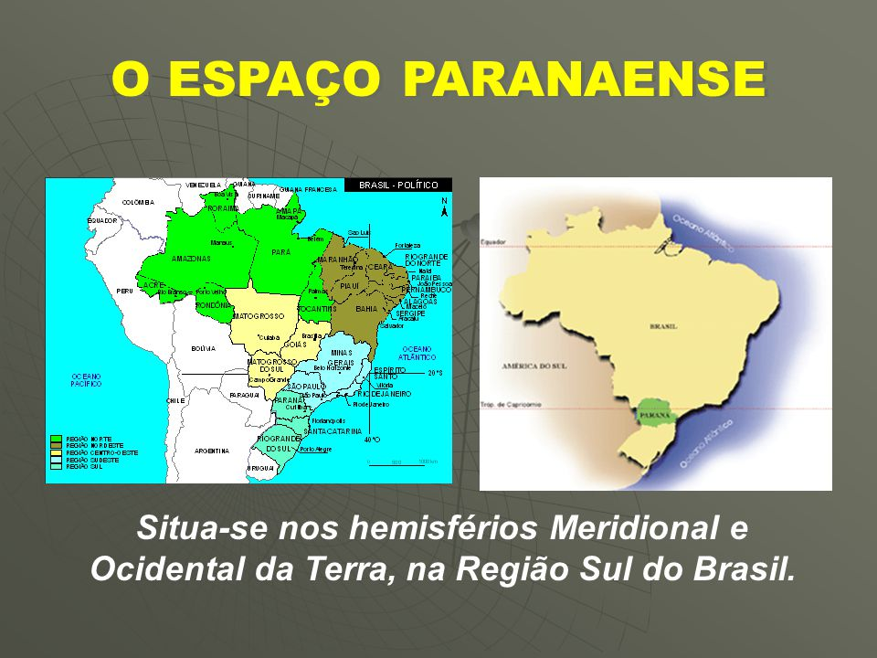 O ESPAÇO PARANAENSE Situa-se nos hemisférios Meridional e Ocidental da Terra, na Região Sul do Brasil.