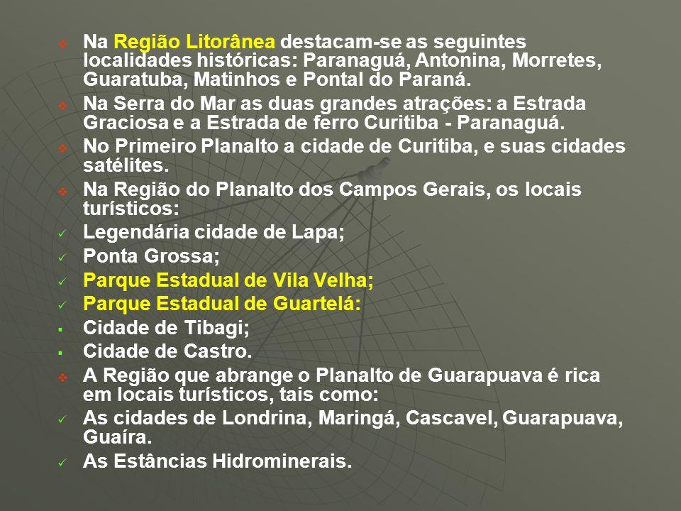 Na Região Litorânea destacam-se as seguintes localidades históricas: Paranaguá, Antonina, Morretes, Guaratuba, Matinhos e Pontal do Paraná.