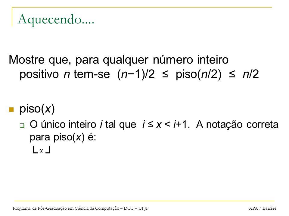 Aquecendo.... Mostre que, para qualquer número inteiro positivo n tem-se (n−1)/2 ≤ piso(n/2) ≤ n/2.