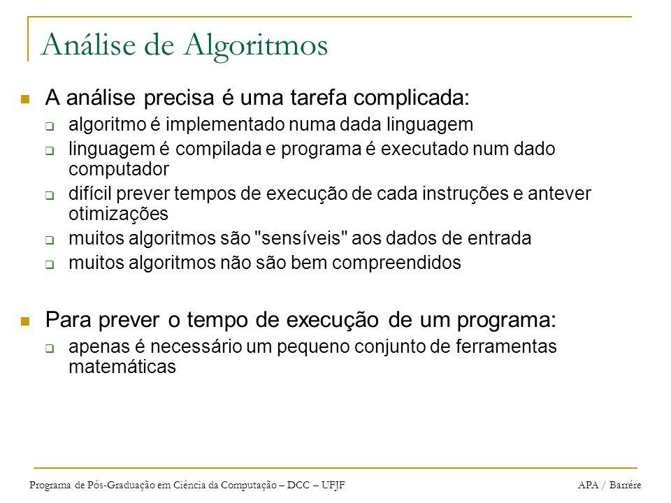 Análise de Algoritmos A análise precisa é uma tarefa complicada: