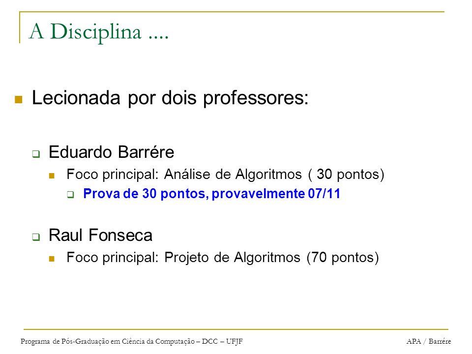 A Disciplina .... Lecionada por dois professores: Eduardo Barrére