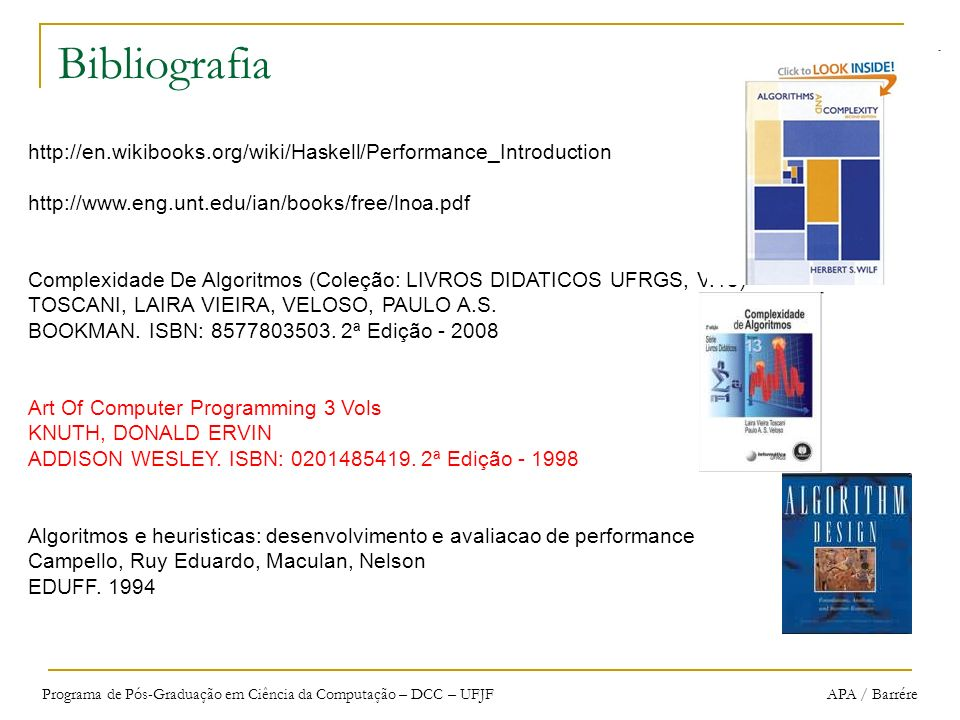 Bibliografia http://en.wikibooks.org/wiki/Haskell/Performance_Introduction. http://www.eng.unt.edu/ian/books/free/lnoa.pdf.