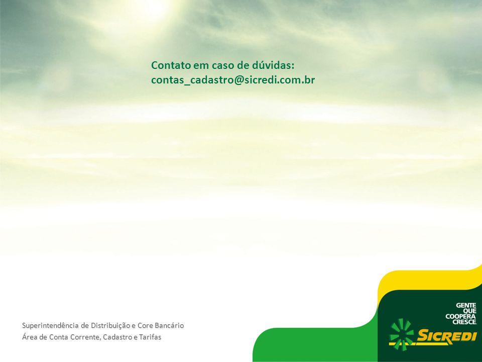 Contato em caso de dúvidas: contas_cadastro@sicredi.com.br