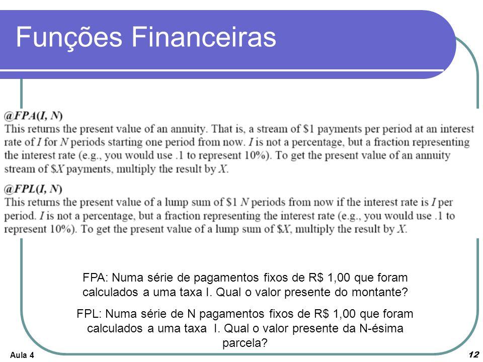 Funções Financeiras FPA: Numa série de pagamentos fixos de R$ 1,00 que foram calculados a uma taxa I. Qual o valor presente do montante