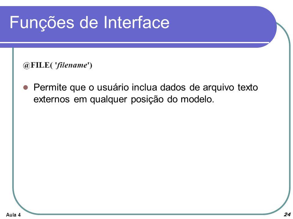 Funções de Interface Permite que o usuário inclua dados de arquivo texto externos em qualquer posição do modelo.