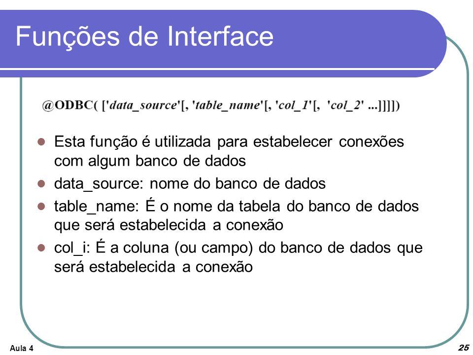 Funções de Interface Esta função é utilizada para estabelecer conexões com algum banco de dados. data_source: nome do banco de dados.