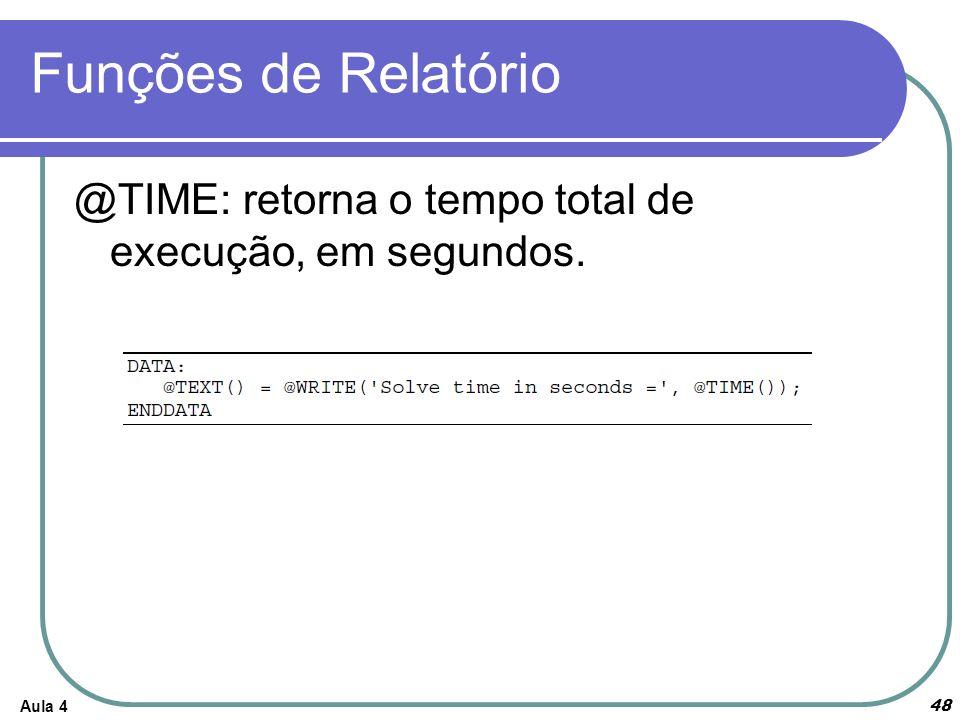 Funções de Relatório @TIME: retorna o tempo total de execução, em segundos. Aula 4
