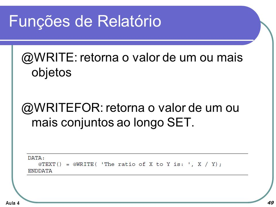 Funções de Relatório @WRITE: retorna o valor de um ou mais objetos @WRITEFOR: retorna o valor de um ou mais conjuntos ao longo SET.